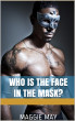Who is the Face in the Mask? by Maggie May