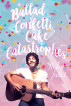 A Ballad of Confetti, Cake and Catastrophes by Helen Juliet