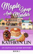 Maple Syrup And Murder (Olivia Faulkner Mysteries Book 1) by Kathryn Lin