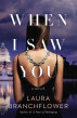When I Saw You by Laura Branchflower