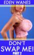 Don't Swap Me! Part 2 by Eden Wanes