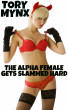 The Alpha Female Gets Slammed Hard by Tory Mynx