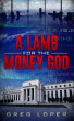 A Lamb for the Money God by Greg Loper