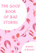 The Good Book Of Bad Stories by Bonnie Aubigney