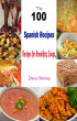 Top 100   Spanish Recipes:Recipes for Breakfast, Soups, by Dana Shirley