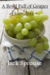 A Bowl Full of Grapes ~ A Love Story by Jack Sprouse