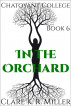 Chatoyant College, Book 6: In the Orchard by Clare K. R. Miller