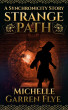 Strange Path: A Synchronicity Story by Michelle Garren Flye