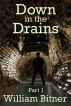 Down in the Drains, Part 1 by William Bitner