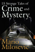 15 Strange Tales of Crime and Mystery by Mario Milosevic