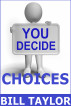 You Decide - Choices by Bill Taylor