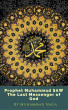 Prophet Muhammad SAW The Last Messenger of God by Muhammad Naga