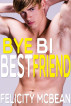 Bye Bi Best Friend (Gay Romance First Time Short) by Felicity McBean