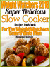 Weight Watchers 2018 Super Delicious Slow Cooker SmartPoints Recipes Cookbook For The New Weight Watchers FreeStyle Plan by Marjorie Mahan