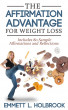 The Affirmation Advantage For Weight Loss by Emmett Holbrook