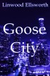 Goose City by Linwood Ellsworth