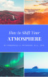 How to Shift Your Atmosphere by Frederica Peterson