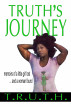 Truth's Journey: Memoirs of a Little Girl Lost and a Woman Found by T.R.U.T.H.