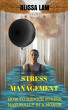 Stress Management: How to Reduce Stress Naturally in a Month by Alissa Law