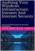 Auditing Your Windows Infrastructure, Intranet And Internet Security: A Practical Audit Program for Assurance Professionals by Nwabueze Ohia
