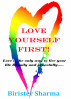 Love Yourself First! Love is the only way to live your life happily and peacefully….. by Birister Sharma