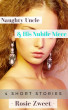 Naughty Uncle & His Nubile Niece (4 Short Stories) by Rosie Zweet