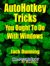 AutoHotkey Tricks  You Ought To Do With Windows by Jack Dunning