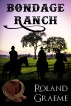 Bondage Ranch by Roland Graeme
