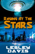 Raging at the Stars by Lesley Davis