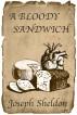 A Bloody Sandwich by Joseph Sheldon