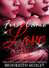 First Came Love: The Love, Hate & Revenge Prequel by Brookelyn Mosley