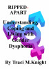 RIPPED-APART Understanding, Coping and Living with Gender Dysphoria by Traci M Knight