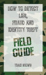 How to Detect Lies, Fraud and Identity Theft: Field Guide by Traci Brown