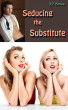 Seducing the Substitute (A Kinky College FMF Ménage) by KT Bowe