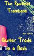 Gutter Trade in a Flash: The Rustiest Trombone by Gavin Rockhard