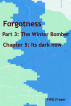Forgotness: Part 3: The Winter Bomber, Chapter 5: Its dark now by T W G Fraser