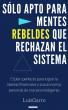 Sólo Apto para Mentes Rebeldes que Rechazan el Sistema by Luis Garre