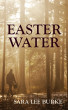 Easter Water by Sara Burke