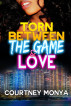 Torn Between the Game and Love by Courtney Monya