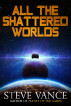 All the Shattered Worlds by Steve Vance