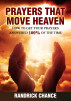 Prayers That Move Heaven: How to Get Your Prayers Answered 100% of The Time by Randrick Chance