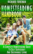 Homesteading Handbook : A Complete Homesteading Guide to Self Sufficiency and Sustainable Living (Homesteading for Beginners, Homesteading Guide, How to Homestead, Homesteading Skills) by Richard Foreman