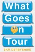 What Goes On Tour by Sam Derbyshire