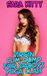 Virgin Cum Dump For Daddy's Yoga Class by Sara Kitty