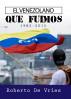 El Venezolano Que Fuimos 1982-2015 by Roberto de Vries