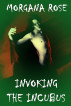 Invoking the Incubus by Morgana Rose