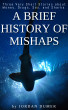 A Brief History of Mishaps by Jordan Dumer