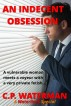 An Indecent Obsession - A vulnerable woman meets a voyeur with a very private fetish. by C.P. Waterman