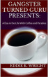 Gangster Turned Guru Presents:  A Day In The Life With Coffee and Paradise by Eddie K. Wright