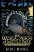 The Magical Prison of Middle Park (New Kent Chronicles: Book Two) by Mike Jones
